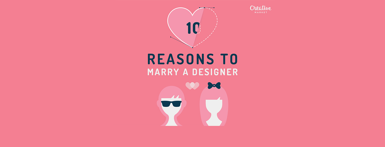 10 Gründe einen Designer zu heiraten.